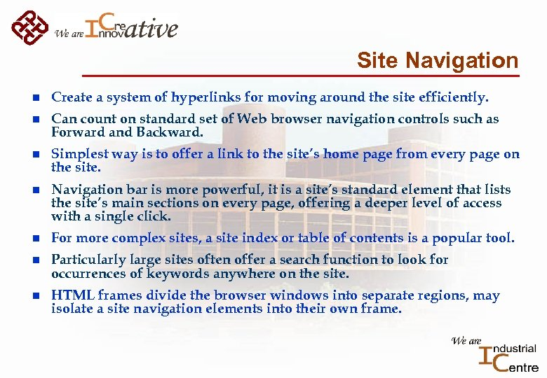 Site Navigation n Create a system of hyperlinks for moving around the site efficiently.