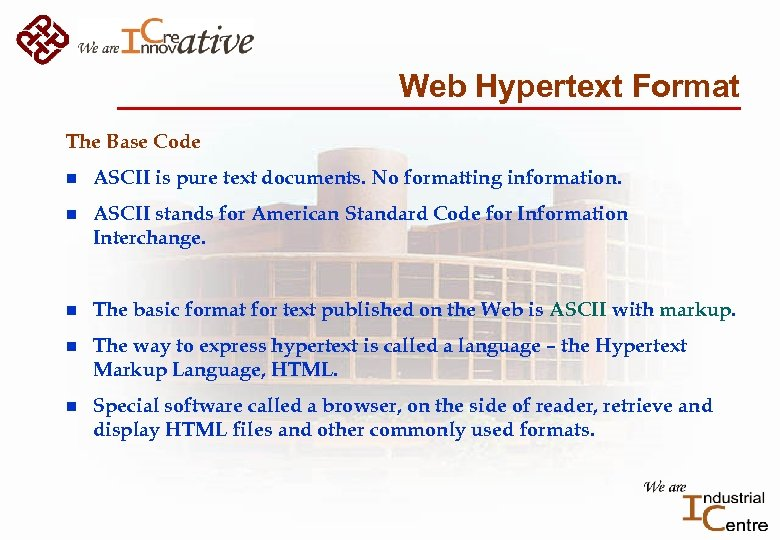 Web Hypertext Format The Base Code n ASCII is pure text documents. No formatting
