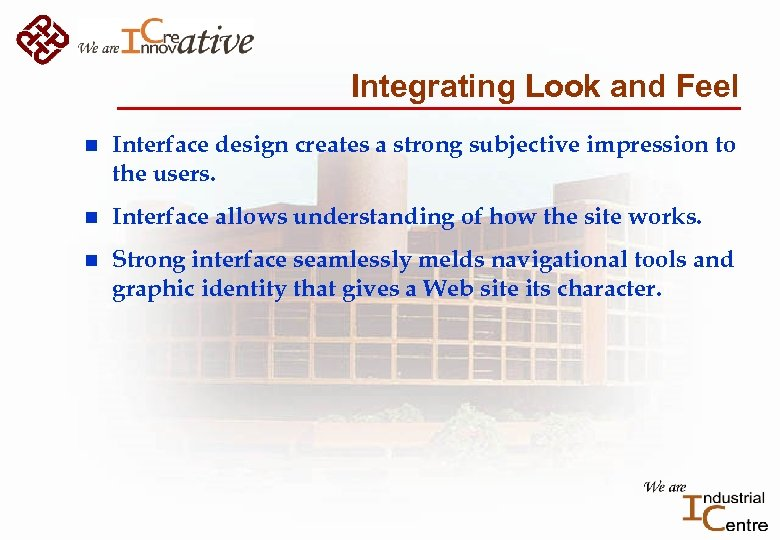 Integrating Look and Feel n Interface design creates a strong subjective impression to the