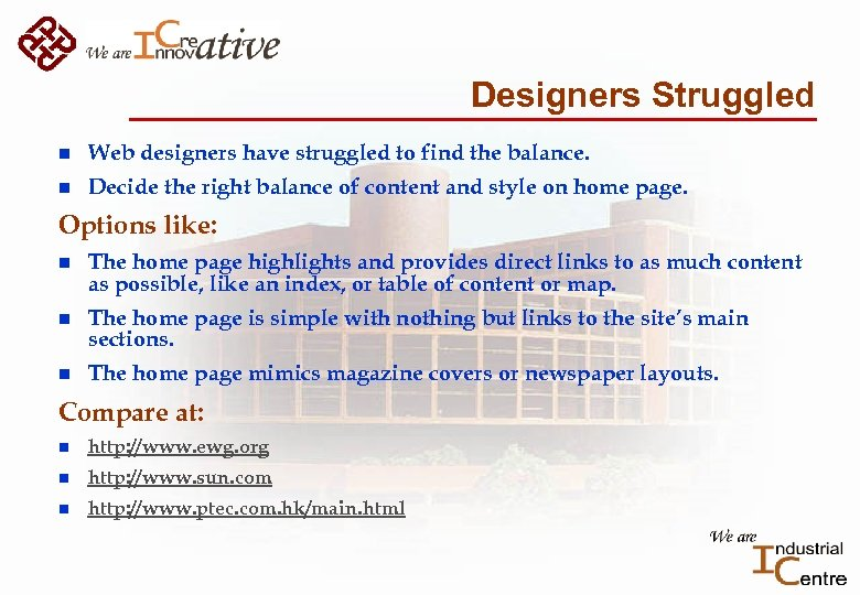 Designers Struggled n Web designers have struggled to find the balance. n Decide the