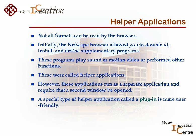 Helper Applications n Not all formats can be read by the browser. n Initially,