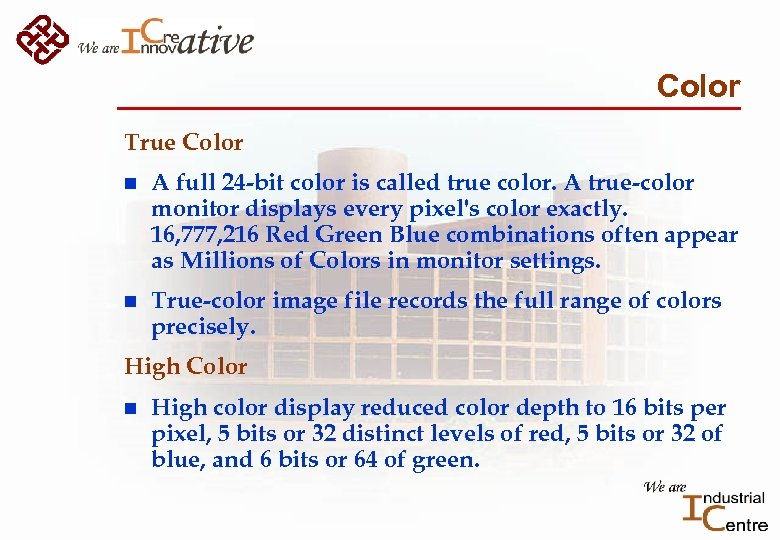 Color True Color n A full 24 -bit color is called true color. A