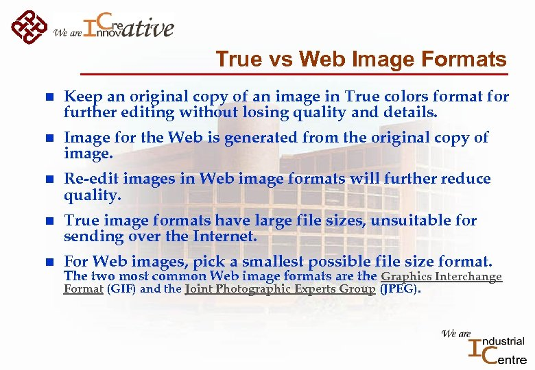 True vs Web Image Formats n Keep an original copy of an image in