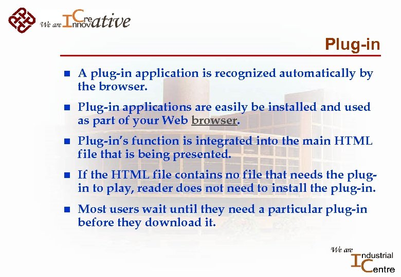 Plug-in n A plug-in application is recognized automatically by the browser. n Plug-in applications