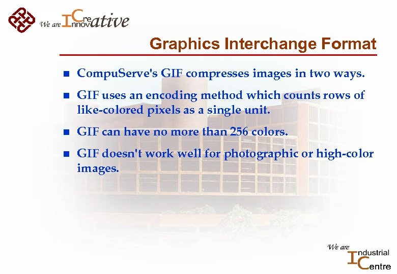 Graphics Interchange Format n Compu. Serve's GIF compresses images in two ways. n GIF