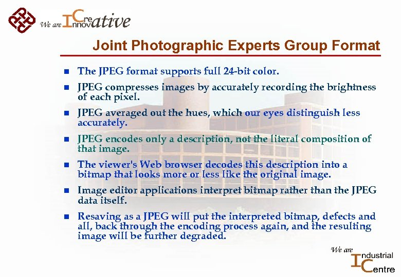 Joint Photographic Experts Group Format n The JPEG format supports full 24 -bit color.