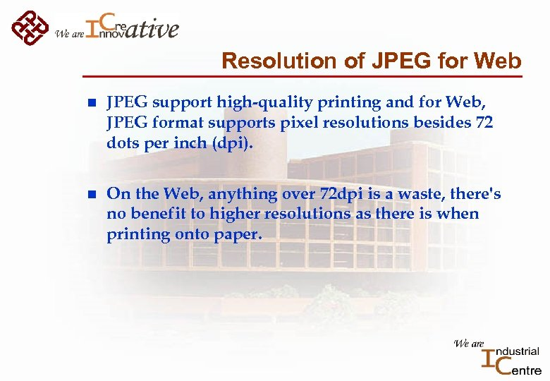 Resolution of JPEG for Web n JPEG support high-quality printing and for Web, JPEG