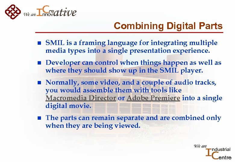 Combining Digital Parts n SMIL is a framing language for integrating multiple media types