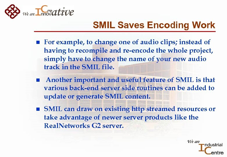 SMIL Saves Encoding Work n For example, to change one of audio clips; instead