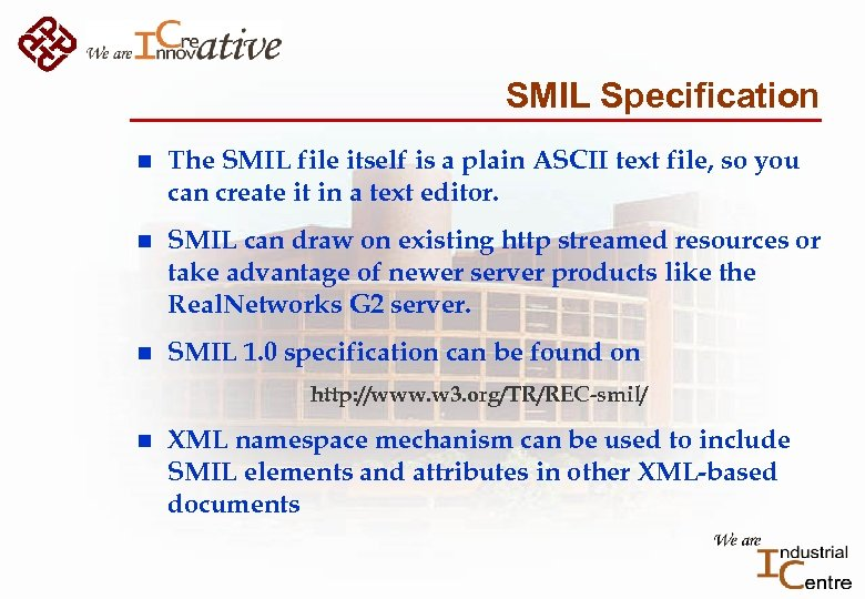 SMIL Specification n The SMIL file itself is a plain ASCII text file, so