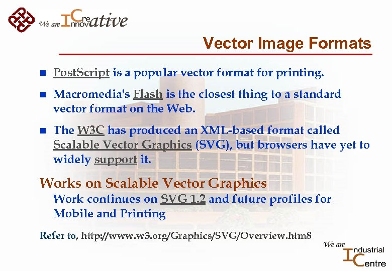 Vector Image Formats n Post. Script is a popular vector format for printing. n