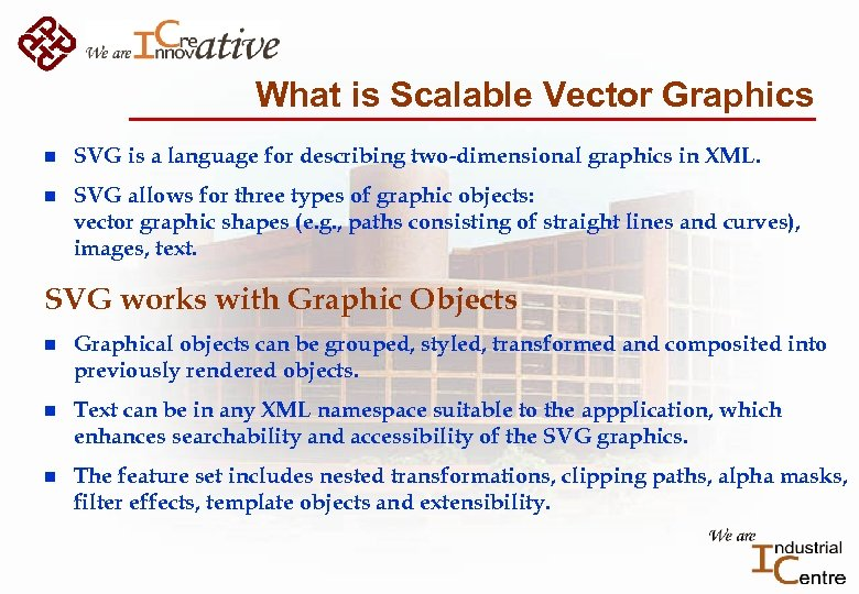 What is Scalable Vector Graphics n SVG is a language for describing two-dimensional graphics