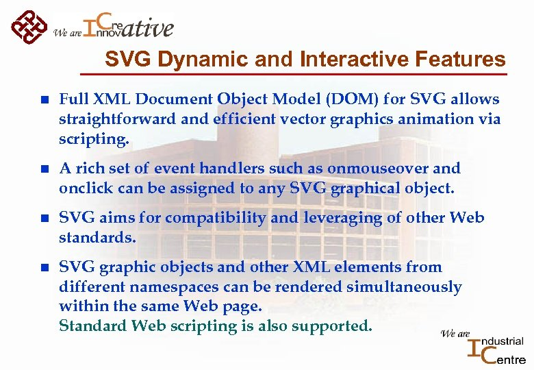 SVG Dynamic and Interactive Features n Full XML Document Object Model (DOM) for SVG