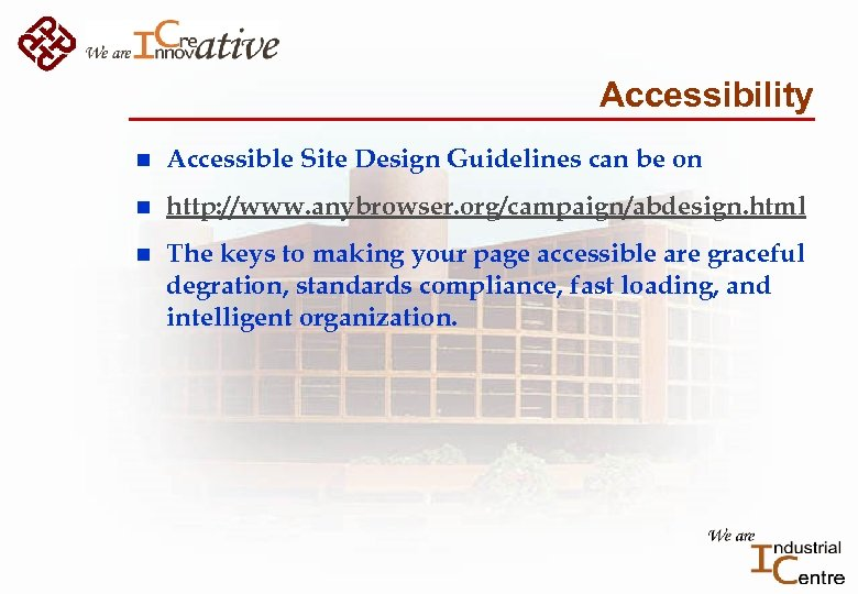 Accessibility n Accessible Site Design Guidelines can be on n http: //www. anybrowser. org/campaign/abdesign.