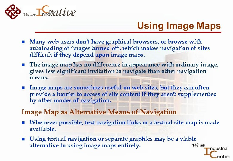 Using Image Maps n Many web users don't have graphical browsers, or browse with