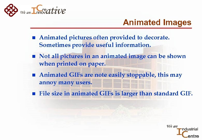 Animated Images n Animated pictures often provided to decorate. Sometimes provide useful information. n