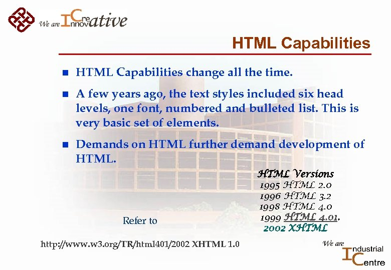 HTML Capabilities n HTML Capabilities change all the time. n A few years ago,