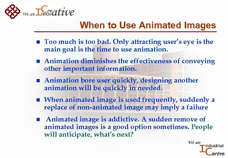When to Use Animated Images n Too much is too bad. Only attracting user's