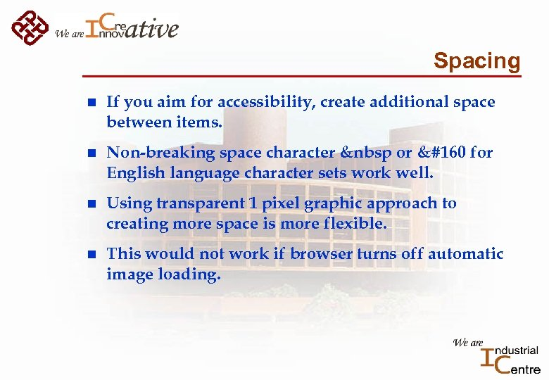 Spacing n If you aim for accessibility, create additional space between items. n Non-breaking