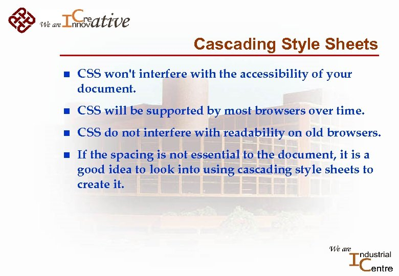 Cascading Style Sheets n CSS won't interfere with the accessibility of your document. n