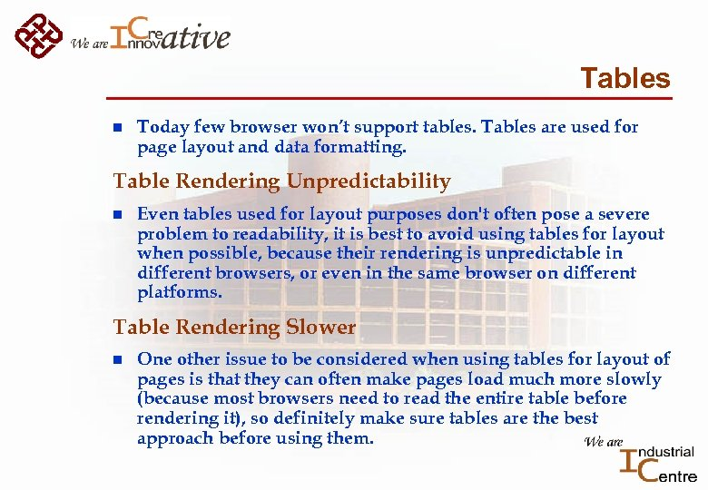 Tables n Today few browser won't support tables. Tables are used for page layout