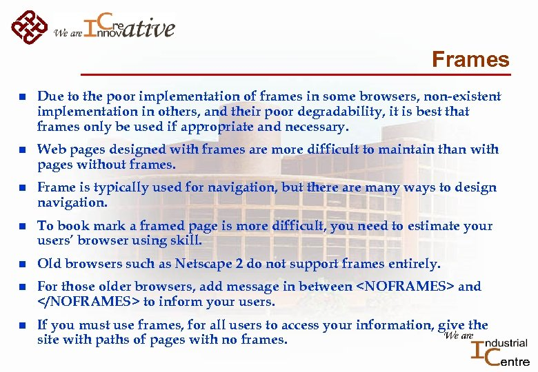 Frames n Due to the poor implementation of frames in some browsers, non-existent implementation