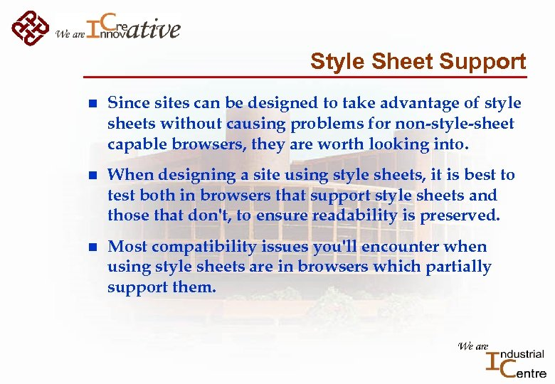 Style Sheet Support n Since sites can be designed to take advantage of style