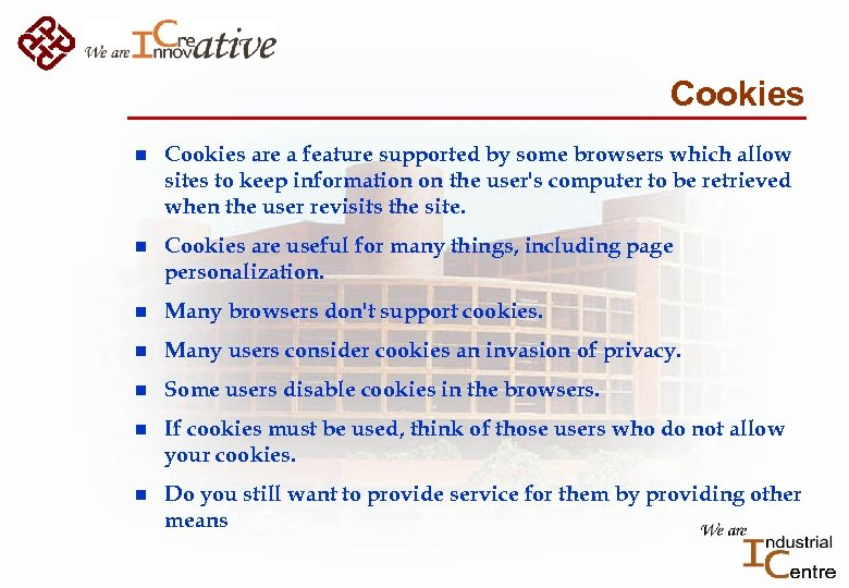 Cookies n Cookies are a feature supported by some browsers which allow sites to