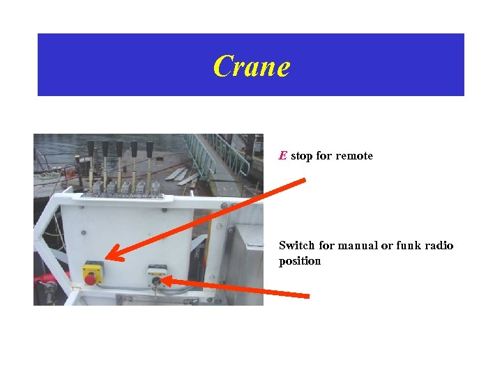 Crane • E stop for remote • Switch for manual or funk radio position