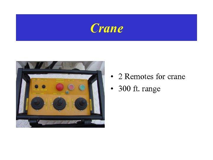 Crane • 2 Remotes for crane • 300 ft. range