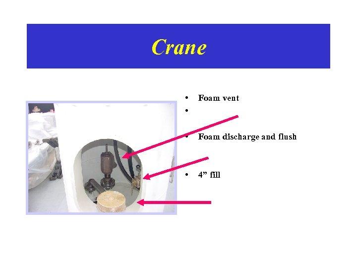 """Crane • • Foam vent • Foam discharge and flush • 4"""" fill"""