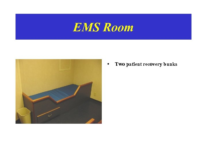 EMS Room • Two patient recovery bunks