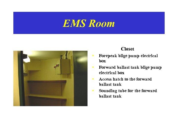 EMS Room Closet • • Forepeak bilge pump electrical box Forward ballast tank bilge