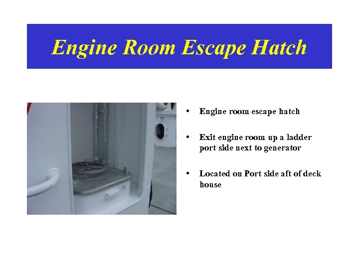 Engine Room Escape Hatch • Engine room escape hatch • Exit engine room up
