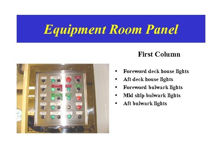 Equipment Room Panel First Column • • • Foreword deck house lights Aft deck