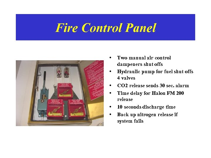 Fire Control Panel • • • Two manual air control dampeners shut offs Hydraulic