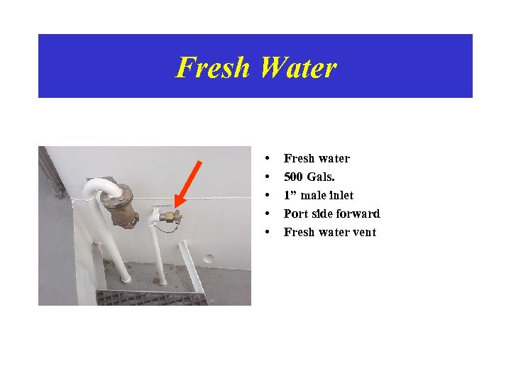 """Fresh Water • • • Fresh water 500 Gals. 1"""" male inlet Port side"""