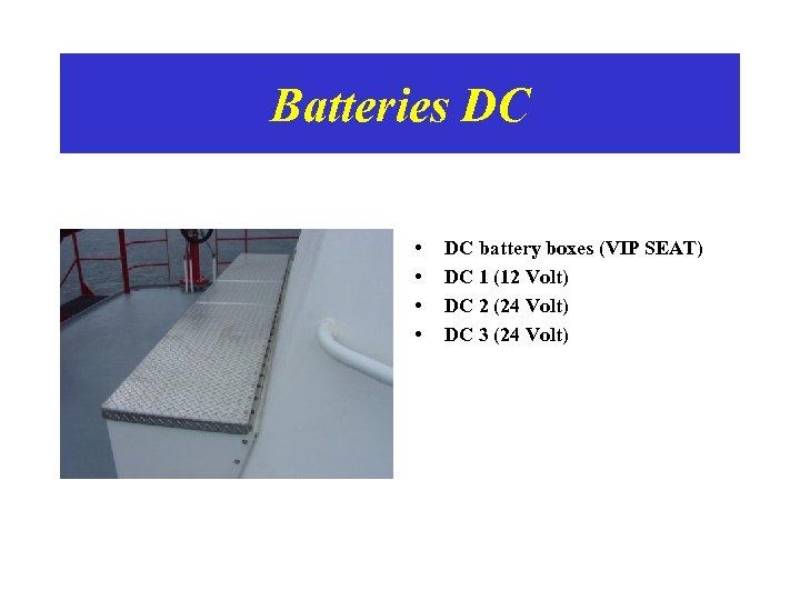 Batteries DC • • DC battery boxes (VIP SEAT) DC 1 (12 Volt) DC