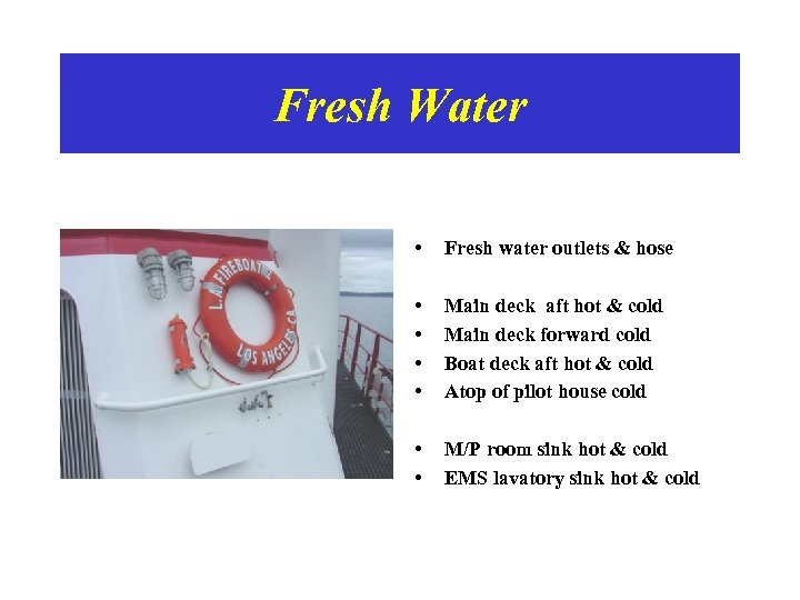Fresh Water • Fresh water outlets & hose • • Main deck aft hot