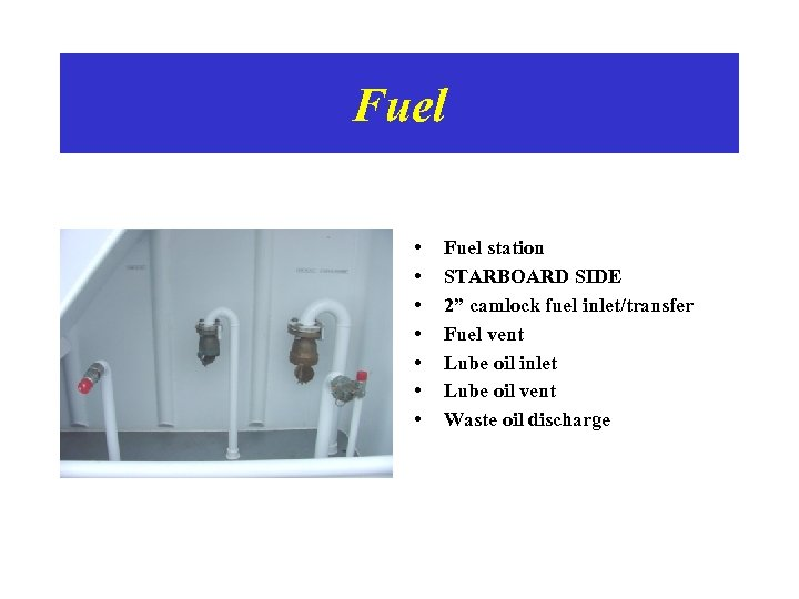 """Fuel • • Fuel station STARBOARD SIDE 2"""" camlock fuel inlet/transfer Fuel vent Lube"""