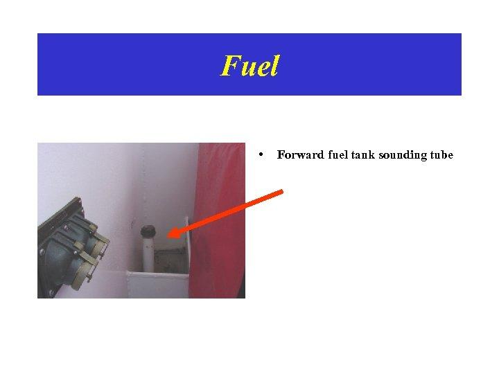 Fuel • Forward fuel tank sounding tube