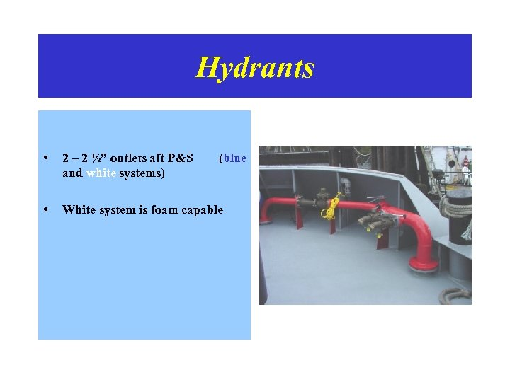 """Hydrants • 2 – 2 ½"""" outlets aft P&S and white systems) • White"""