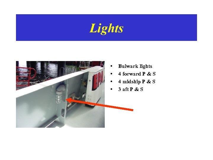 Lights • • Bulwark lights 4 forward P & S 4 midship P &