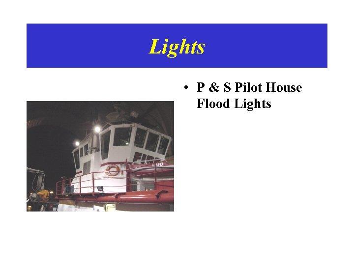 Lights • P & S Pilot House Flood Lights