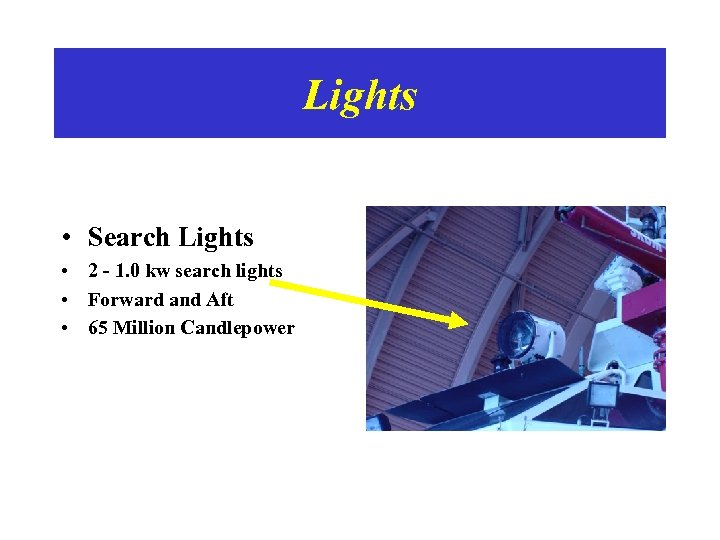 Lights • Search Lights • 2 - 1. 0 kw search lights • Forward