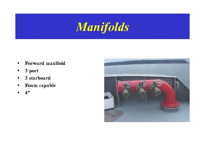 "Manifolds • • • Forward manifold 3 port 3 starboard Foam capable 4"""