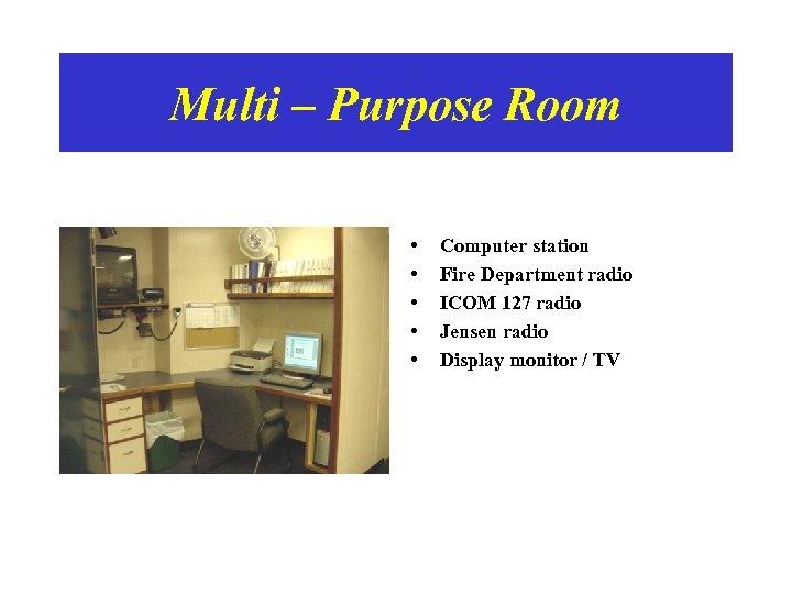 Multi – Purpose Room • • • Computer station Fire Department radio ICOM 127