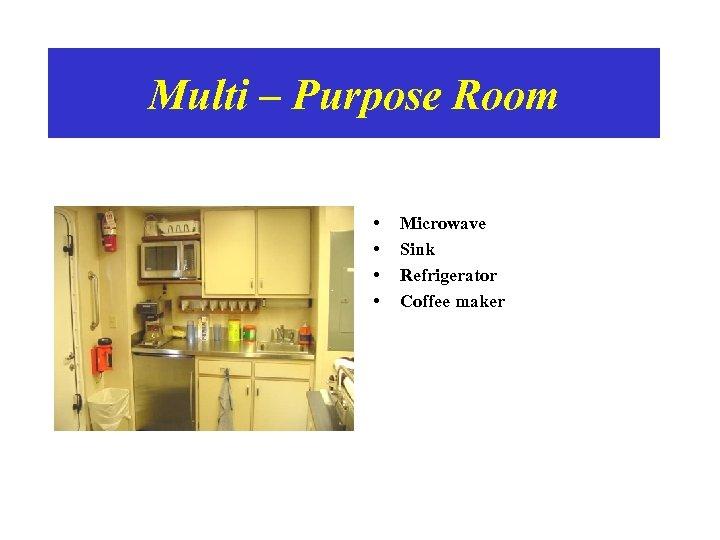 Multi – Purpose Room • • Microwave Sink Refrigerator Coffee maker