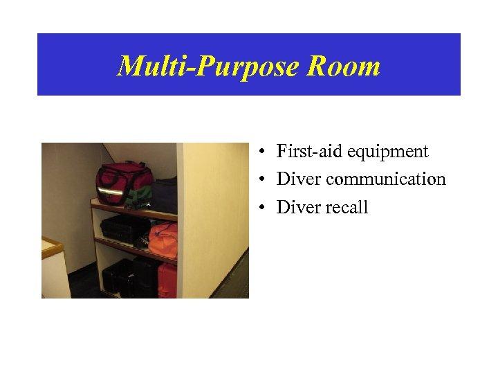 Multi-Purpose Room • First-aid equipment • Diver communication • Diver recall