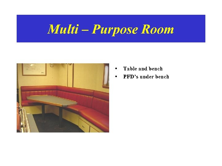 Multi – Purpose Room • • Table and bench PFD's under bench